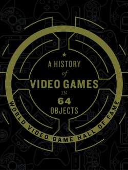 History of Video Games in 64 Objects by the World Video Game Hall of Fame  The Strong  Rochsester  New York . Image courtesy of HarperCollins.